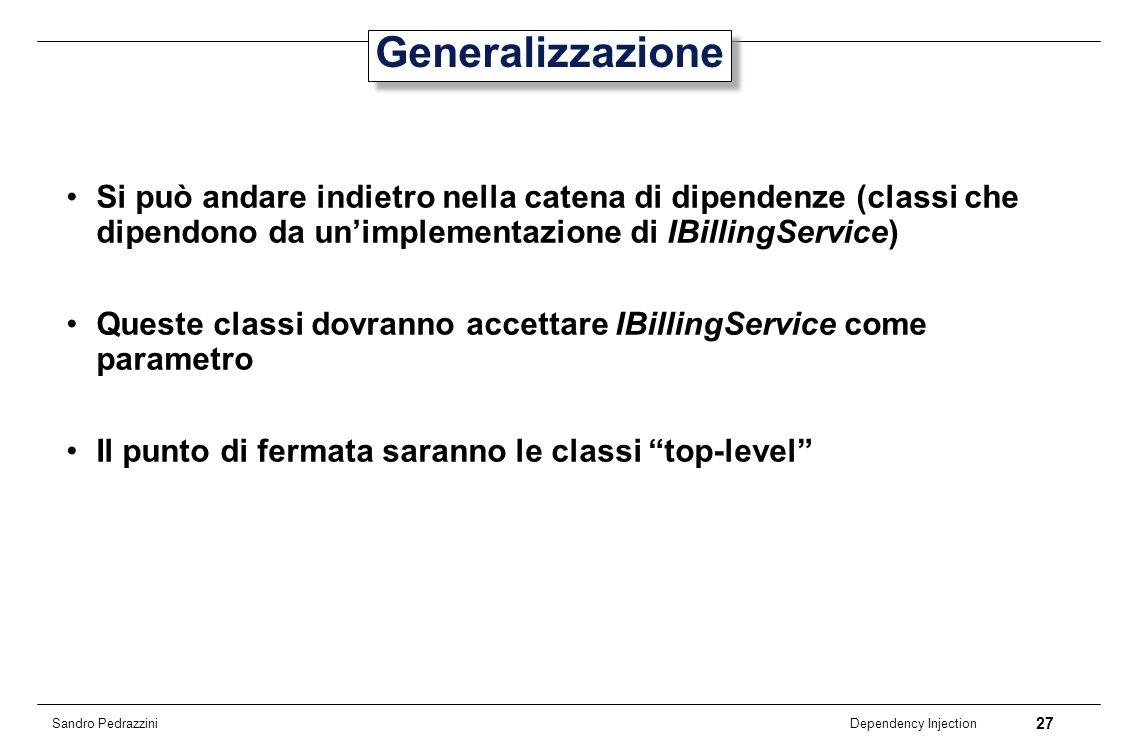 Generalizzazione Si può andare indietro nella catena di dipendenze (classi che dipendono da un'implementazione di IBillingService)