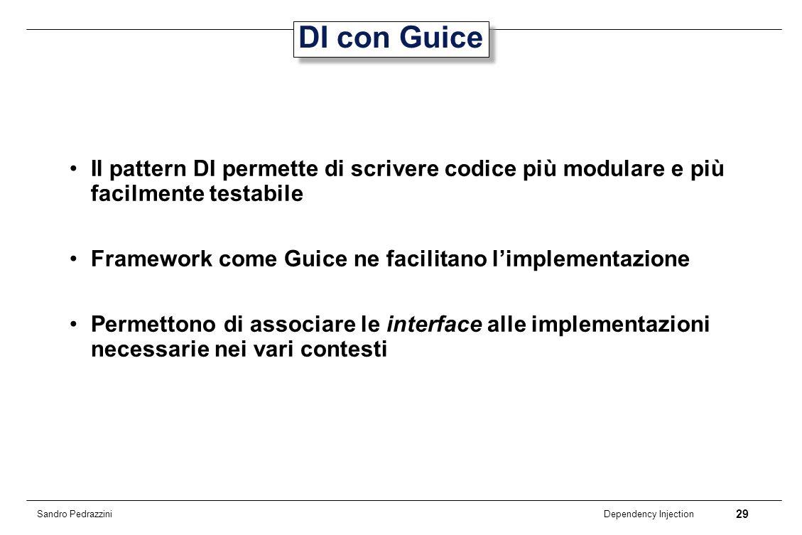 DI con Guice Il pattern DI permette di scrivere codice più modulare e più facilmente testabile. Framework come Guice ne facilitano l'implementazione.