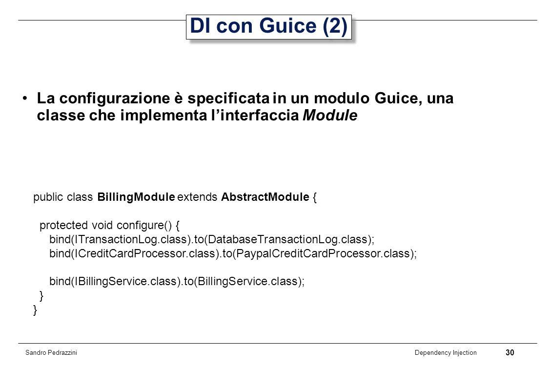 DI con Guice (2) La configurazione è specificata in un modulo Guice, una classe che implementa l'interfaccia Module.
