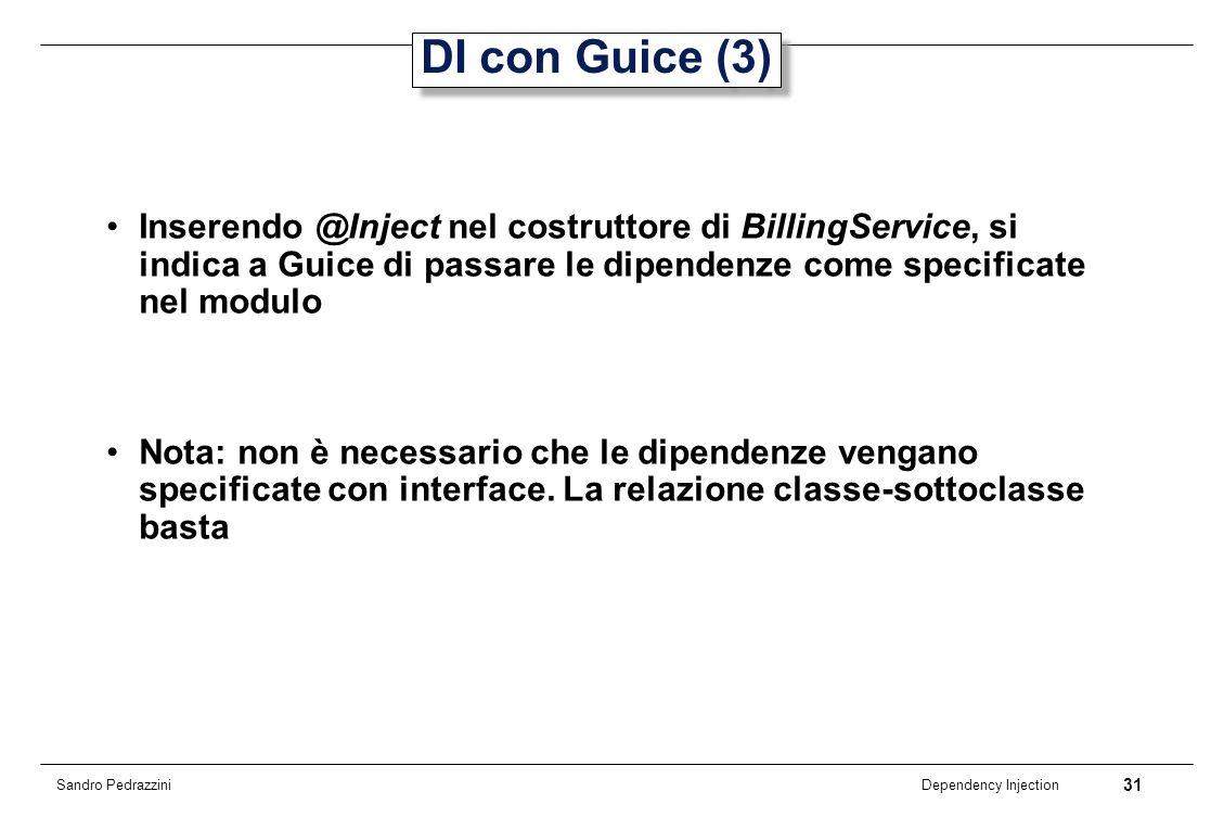 DI con Guice (3)Inserendo @Inject nel costruttore di BillingService, si indica a Guice di passare le dipendenze come specificate nel modulo.