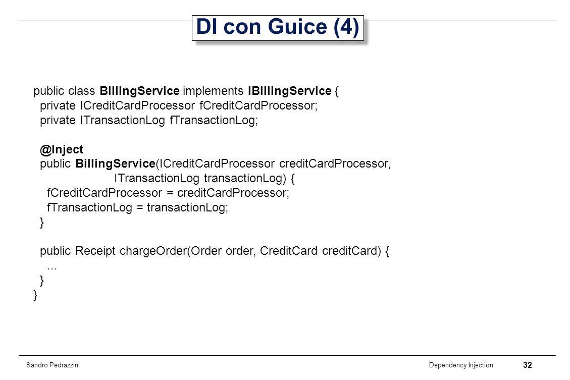 DI con Guice (4) public class BillingService implements IBillingService { private ICreditCardProcessor fCreditCardProcessor;