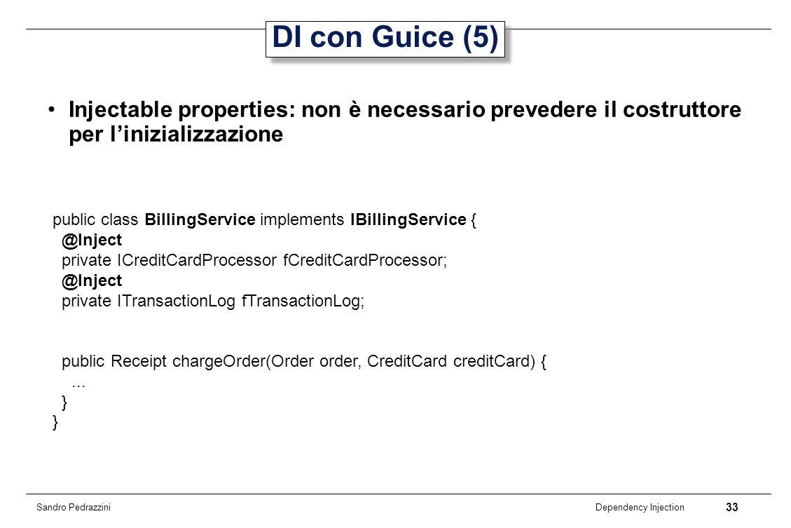 DI con Guice (5)Injectable properties: non è necessario prevedere il costruttore per l'inizializzazione.
