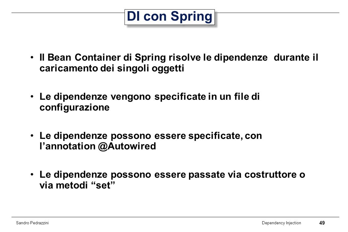 DI con SpringIl Bean Container di Spring risolve le dipendenze durante il caricamento dei singoli oggetti.