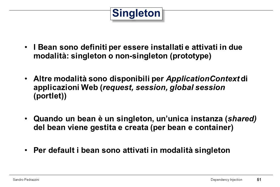 Singleton I Bean sono definiti per essere installati e attivati in due modalità: singleton o non-singleton (prototype)