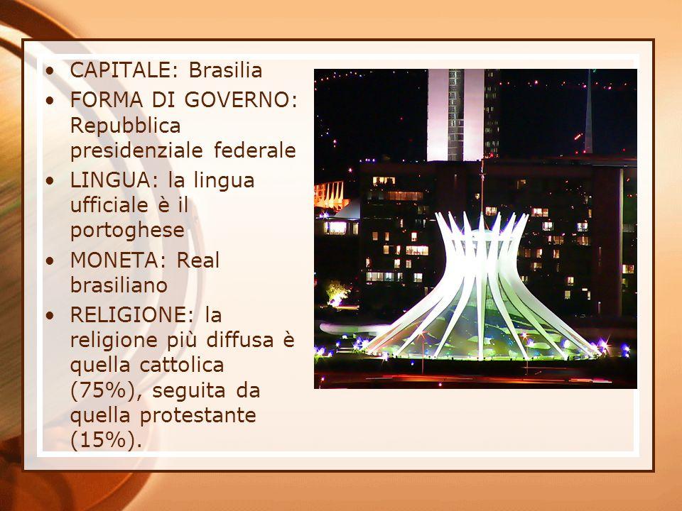 CAPITALE: Brasilia FORMA DI GOVERNO: Repubblica presidenziale federale. LINGUA: la lingua ufficiale è il portoghese.