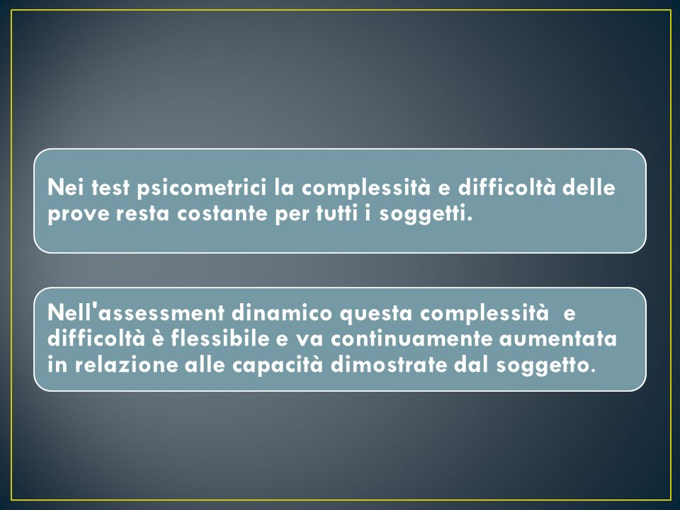 Nei test psicometrici la complessità e difficoltà delle prove resta costante per tutti i soggetti.