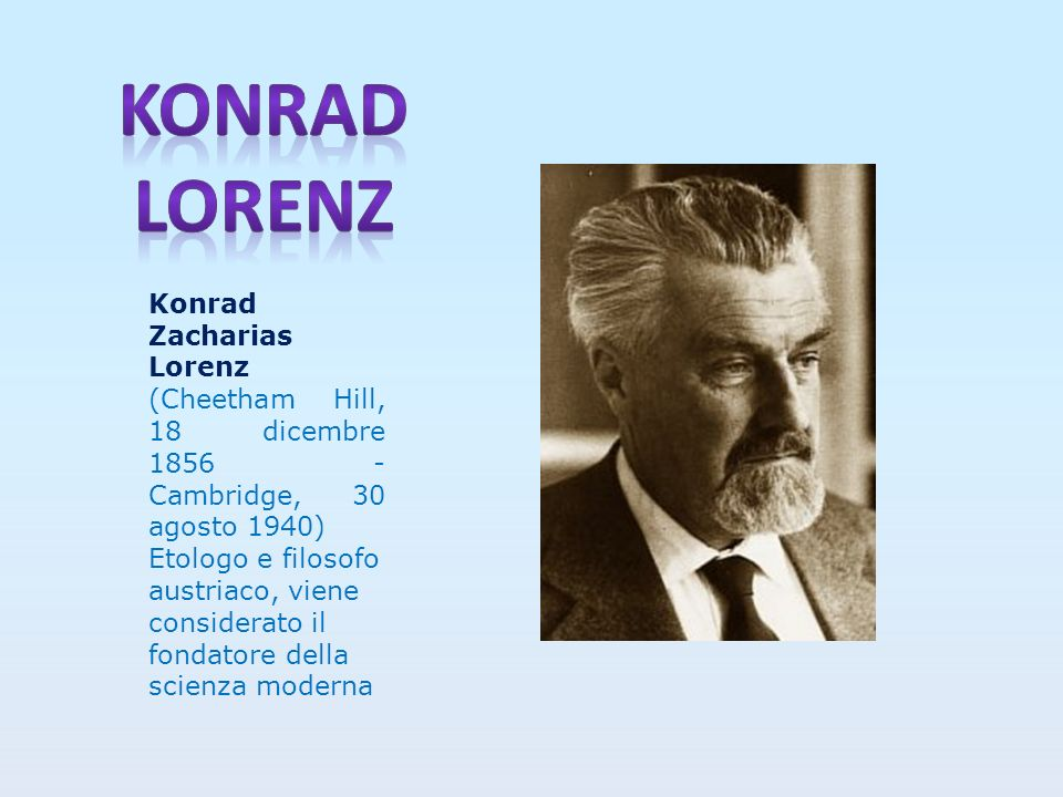 Konrad lorenz Konrad Zacharias Lorenz (Cheetham Hill, 18 dicembre 1856 - Cambridge, 30 agosto 1940)