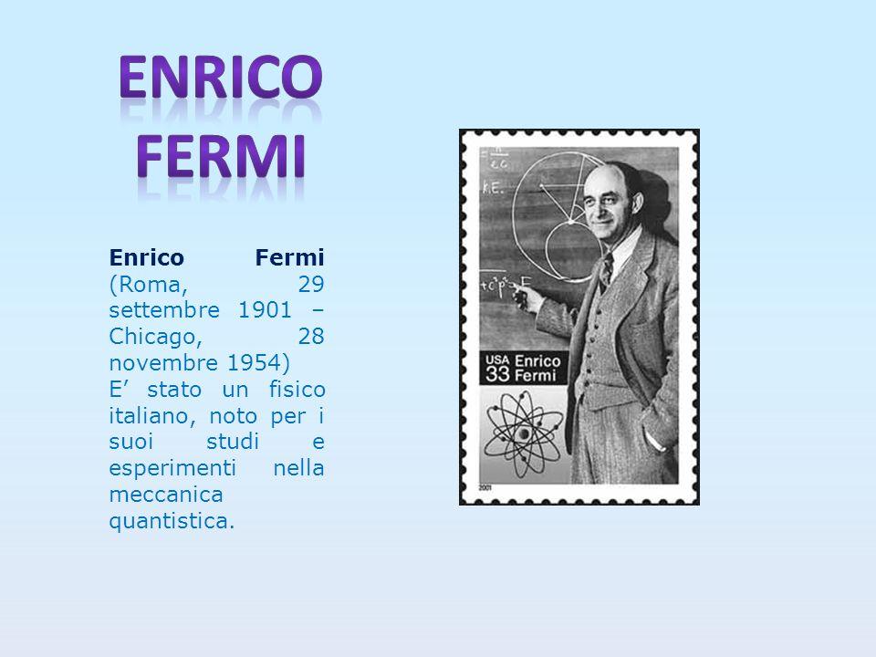 Enrico fermi Enrico Fermi (Roma, 29 settembre 1901 – Chicago, 28 novembre 1954)