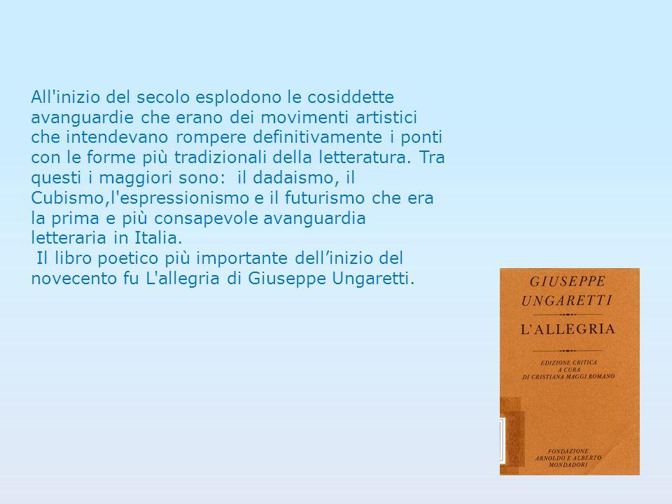 All inizio del secolo esplodono le cosiddette avanguardie che erano dei movimenti artistici che intendevano rompere definitivamente i ponti con le forme più tradizionali della letteratura. Tra questi i maggiori sono: il dadaismo, il Cubismo,l espressionismo e il futurismo che era la prima e più consapevole avanguardia letteraria in Italia.