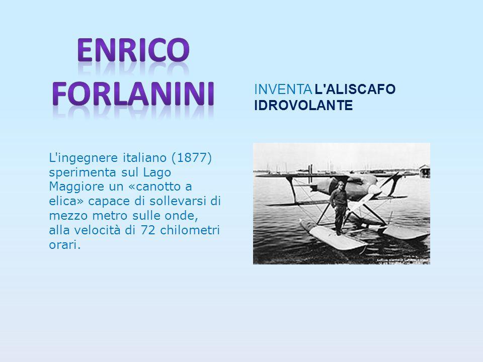 Enrico forlanini INVENTA L ALISCAFO IDROVOLANTE