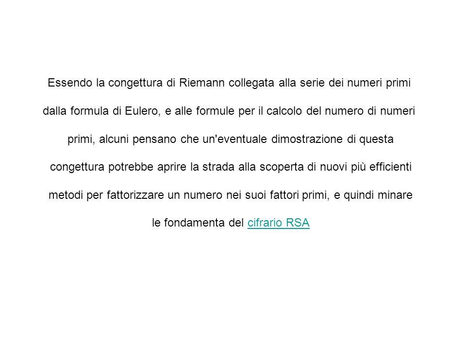 Essendo la congettura di Riemann collegata alla serie dei numeri primi