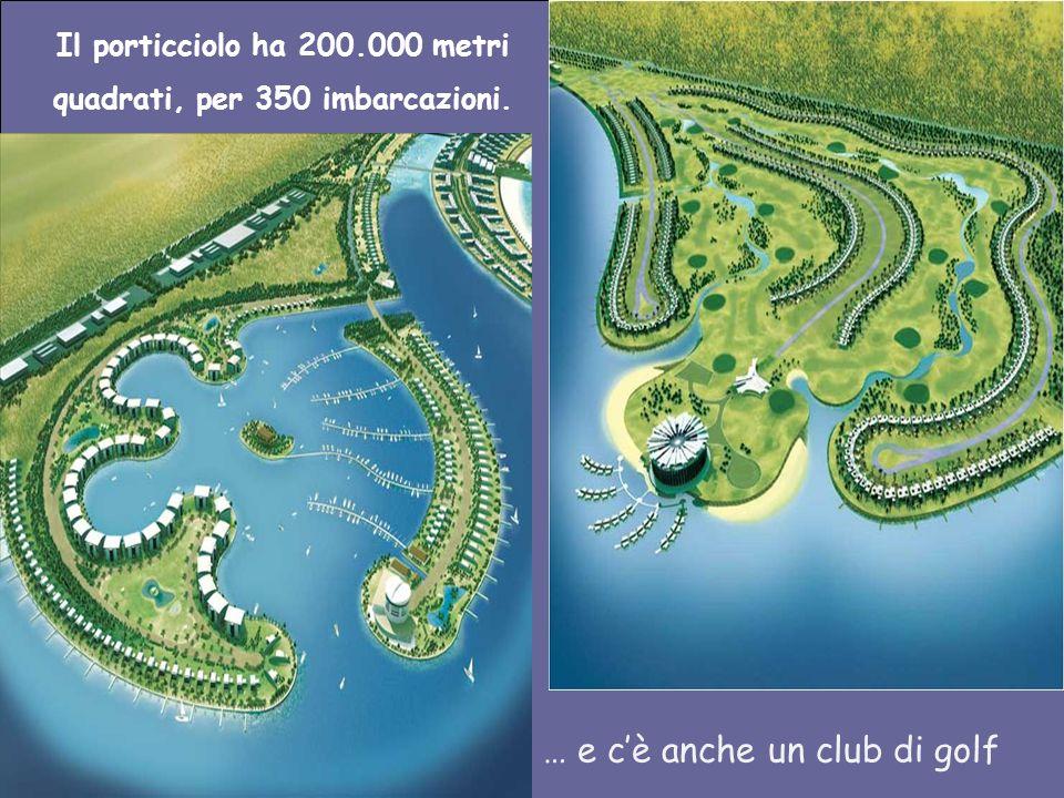 Il porticciolo ha 200.000 metri quadrati, per 350 imbarcazioni.