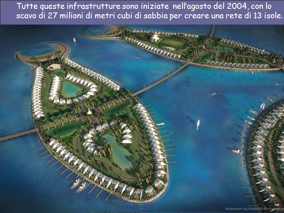 Tutte queste infrastrutture sono iniziate nell'agosto del 2004, con lo scavo di 27 milioni di metri cubi di sabbia per creare una rete di 13 isole.
