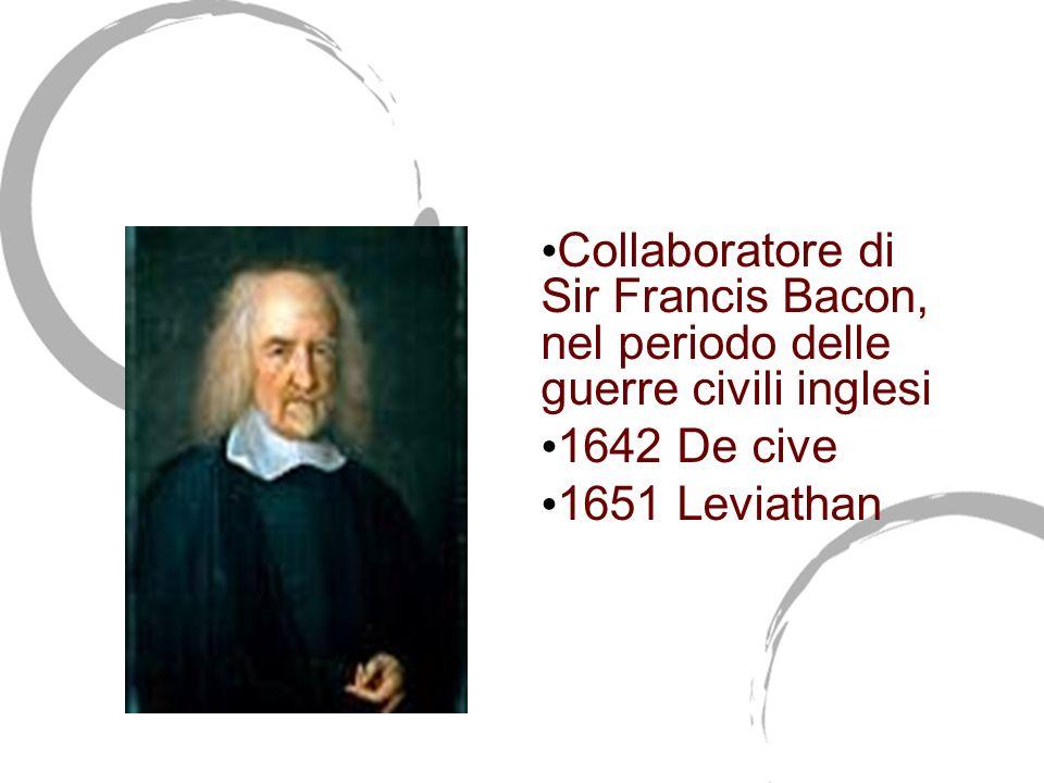 Thomas Hobbes (1588-1679) Collaboratore di Sir Francis Bacon, nel periodo delle guerre civili inglesi.