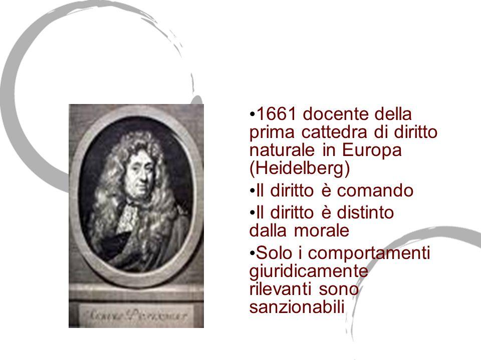 Samuel Pufendorf (1632-1694) 1661 docente della prima cattedra di diritto naturale in Europa (Heidelberg)