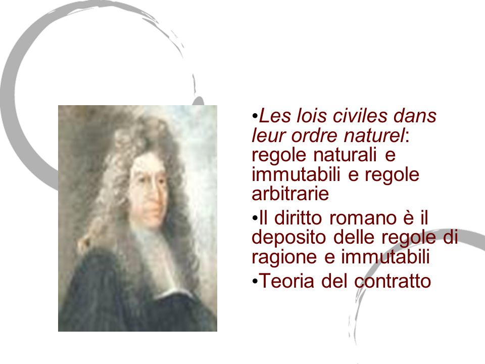 Jean Domat (1625-1696) Les lois civiles dans leur ordre naturel: regole naturali e immutabili e regole arbitrarie.