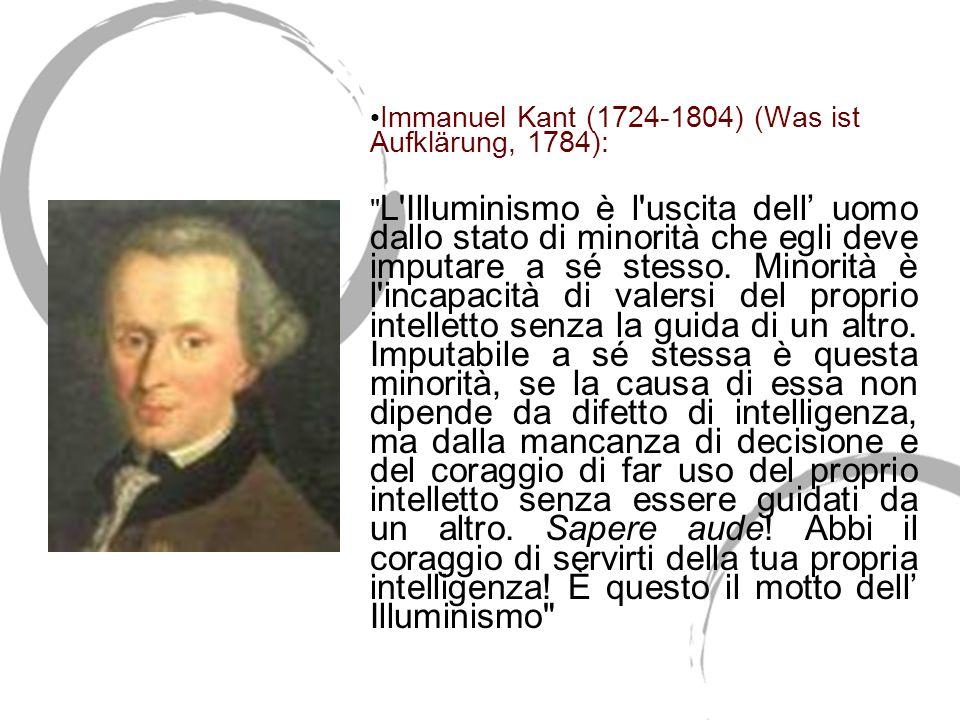 Che cosa è l'illumismo Immanuel Kant (1724-1804) (Was ist Aufklärung, 1784):