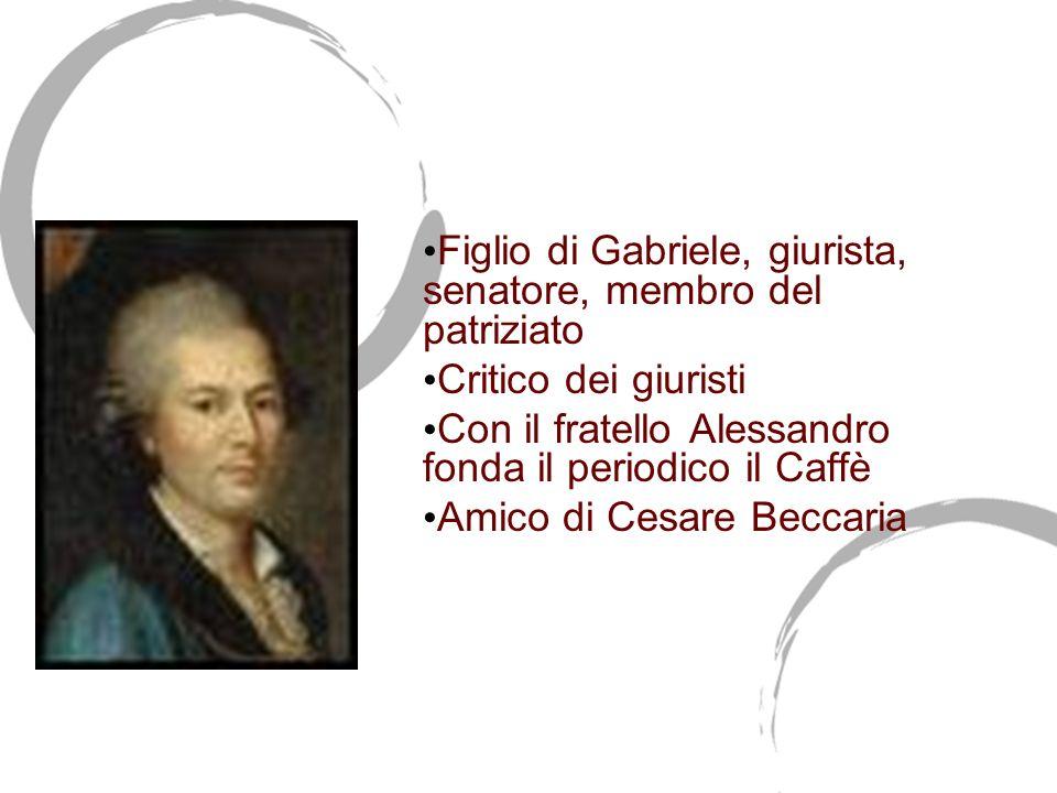 Pietro Verri (1728-1797) Figlio di Gabriele, giurista, senatore, membro del patriziato. Critico dei giuristi.
