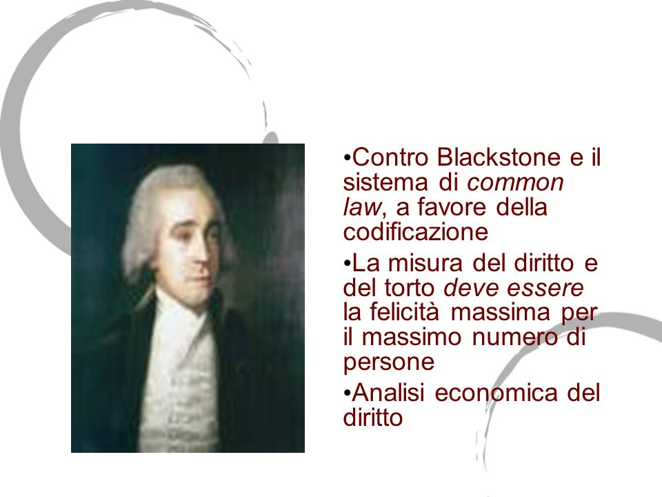 Jeremy Bentham (1748-1832) Contro Blackstone e il sistema di common law, a favore della codificazione.