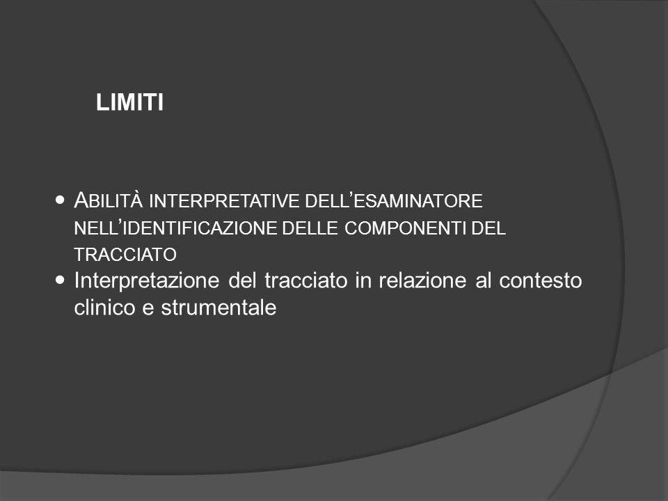 limiti Abilità interpretative dell'esaminatore nell'identificazione delle componenti del tracciato.