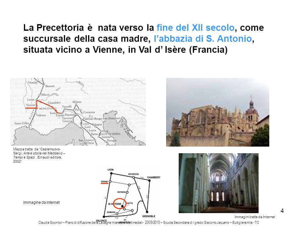 La Precettoria è nata verso la fine del XII secolo, come succursale della casa madre, l'abbazia di S. Antonio, situata vicino a Vienne, in Val d' Isère (Francia)