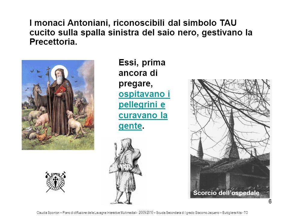 I monaci Antoniani, riconoscibili dal simbolo TAU cucito sulla spalla sinistra del saio nero, gestivano la Precettoria.