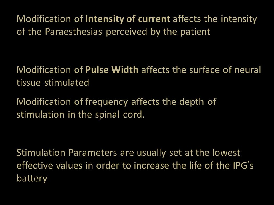Modification of Intensity of current affects the intensity of the Paraesthesias perceived by the patient