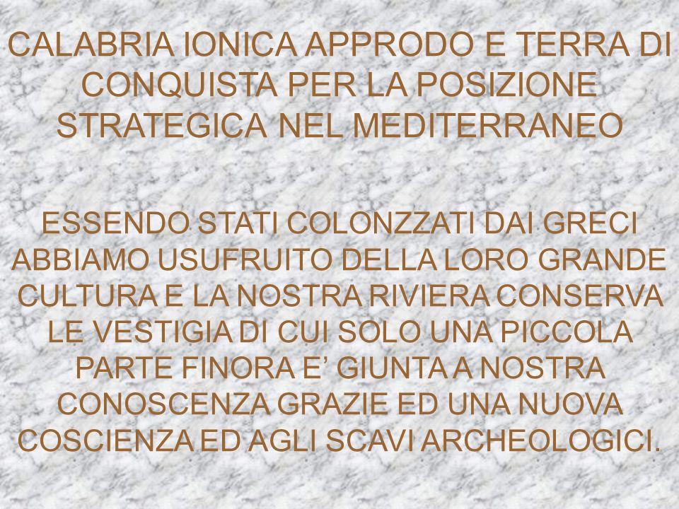 CALABRIA IONICA APPRODO E TERRA DI CONQUISTA PER LA POSIZIONE STRATEGICA NEL MEDITERRANEO