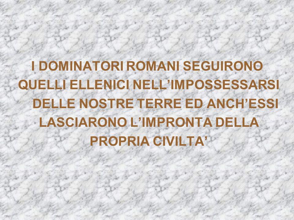 I DOMINATORI ROMANI SEGUIRONO QUELLI ELLENICI NELL'IMPOSSESSARSI