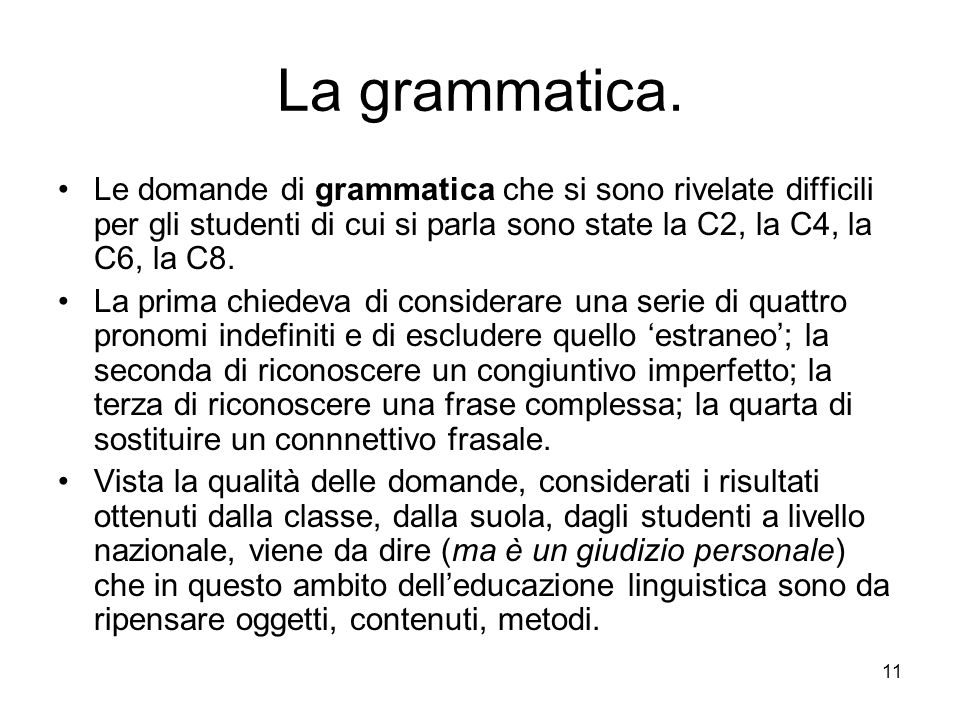 La grammatica. Le domande di grammatica che si sono rivelate difficili per gli studenti di cui si parla sono state la C2, la C4, la C6, la C8.