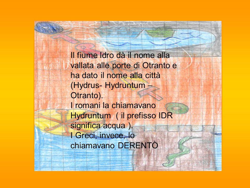 Il fiume Idro dà il nome alla vallata alle porte di Otranto e ha dato il nome alla città (Hydrus- Hydruntum – Otranto).