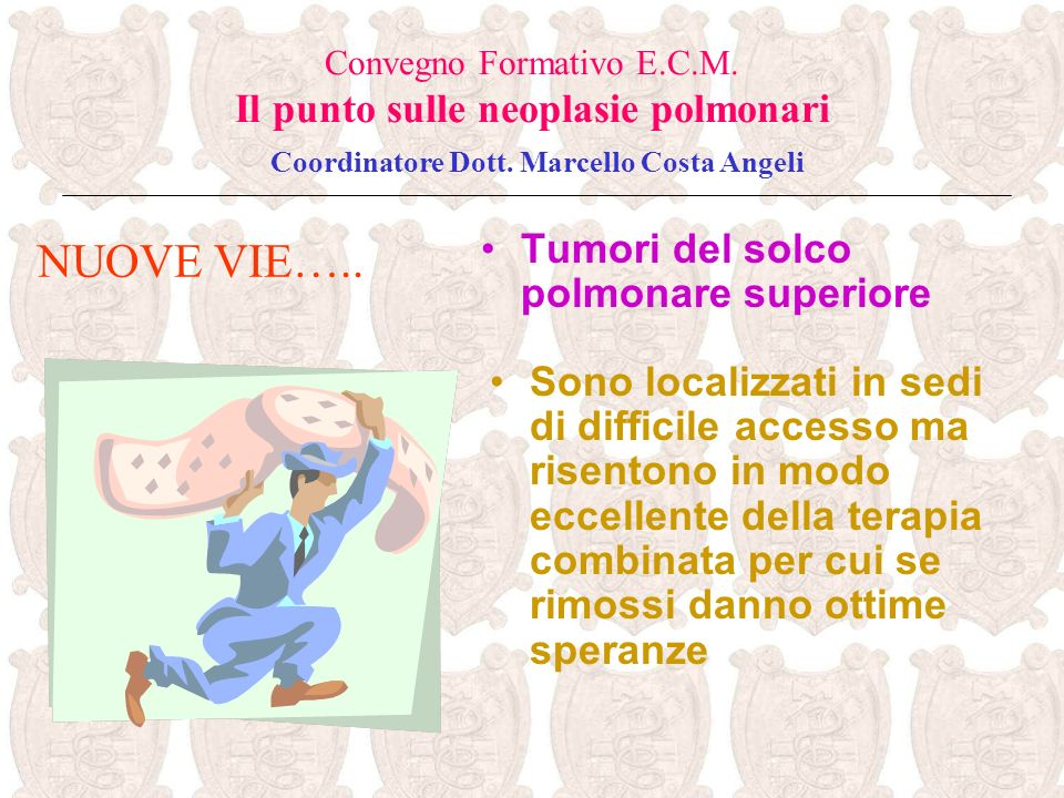 NUOVE VIE….. Tumori del solco polmonare superiore