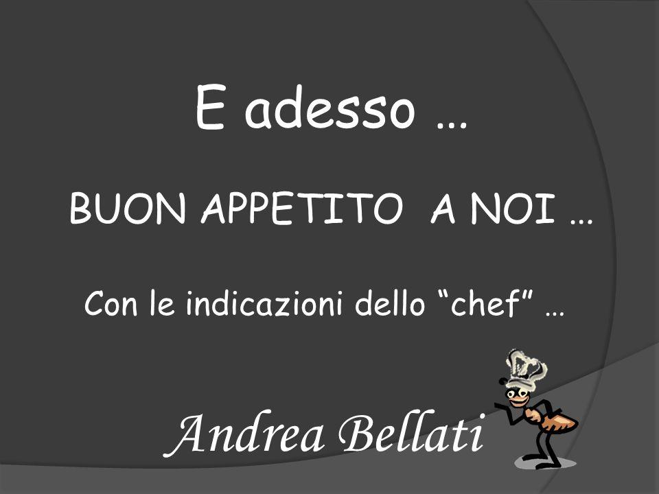 Andrea Bellati E adesso … BUON APPETITO A NOI …