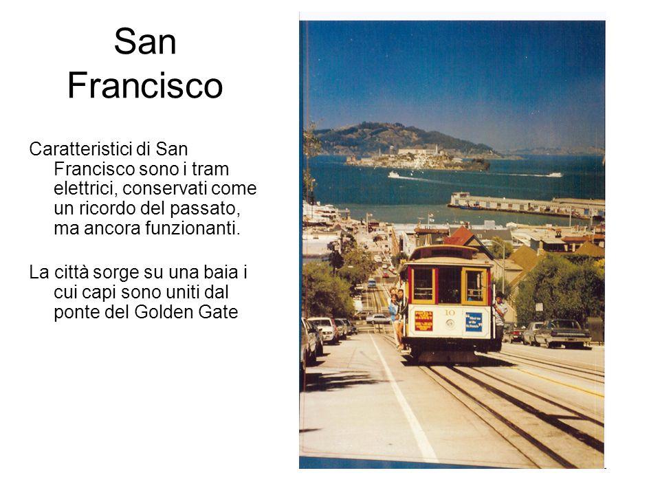 San Francisco Caratteristici di San Francisco sono i tram elettrici, conservati come un ricordo del passato, ma ancora funzionanti.