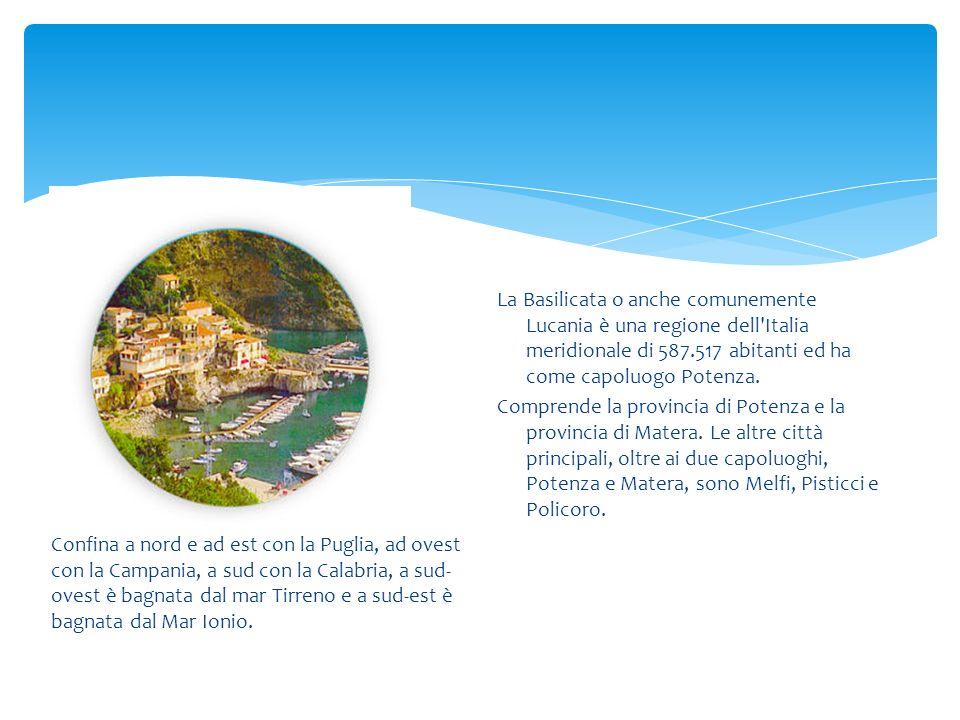 La Basilicata o anche comunemente Lucania è una regione dell Italia meridionale di 587.517 abitanti ed ha come capoluogo Potenza. Comprende la provincia di Potenza e la provincia di Matera. Le altre città principali, oltre ai due capoluoghi, Potenza e Matera, sono Melfi, Pisticci e Policoro.