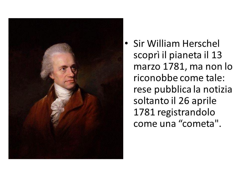 Sir William Herschel scoprì il pianeta il 13 marzo 1781, ma non lo riconobbe come tale: rese pubblica la notizia soltanto il 26 aprile 1781 registrandolo come una cometa .