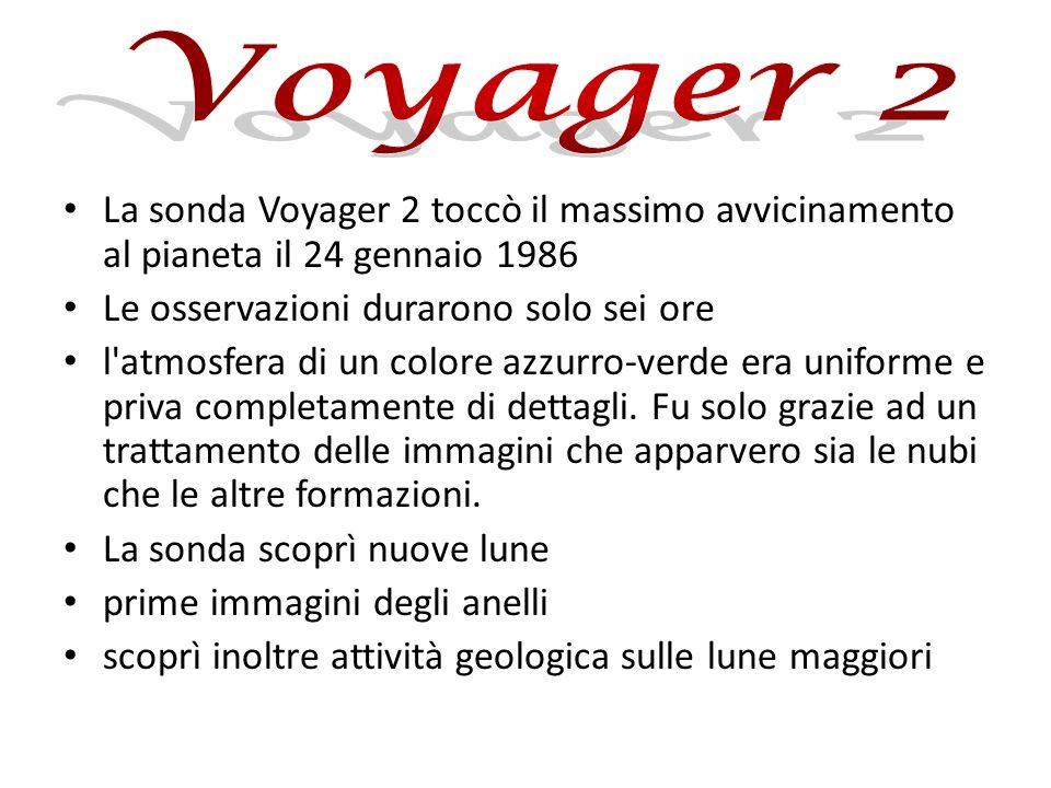 Voyager 2 La sonda Voyager 2 toccò il massimo avvicinamento al pianeta il 24 gennaio 1986. Le osservazioni durarono solo sei ore.