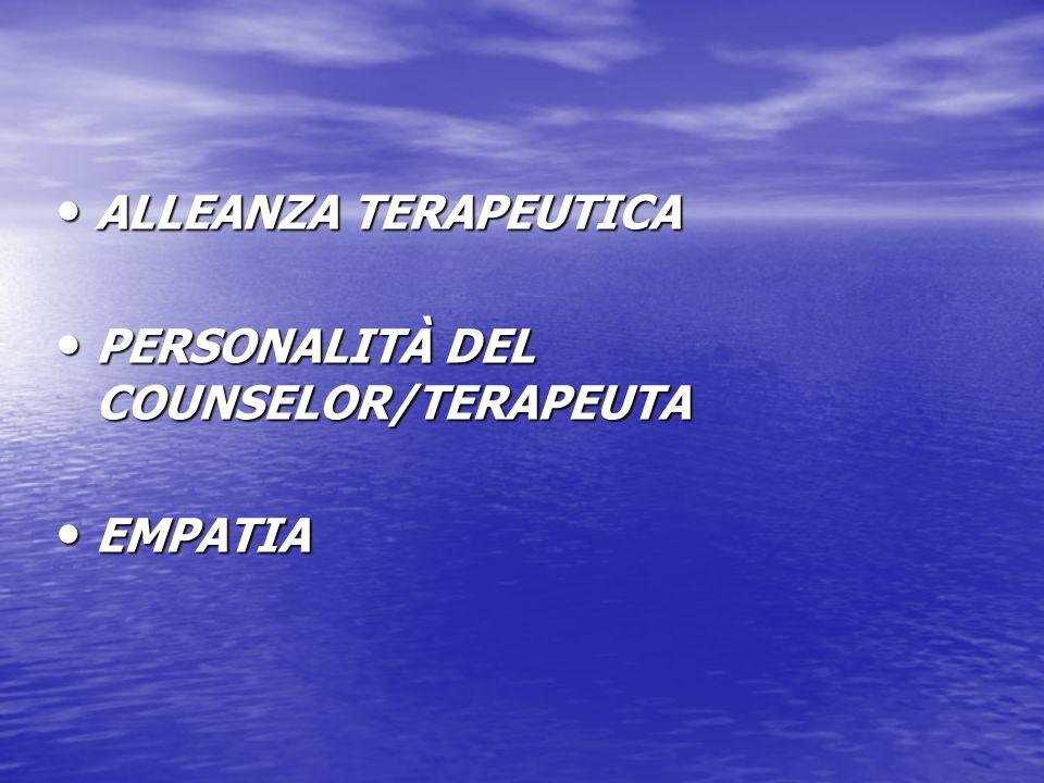 ALLEANZA TERAPEUTICA PERSONALITÀ DEL COUNSELOR/TERAPEUTA EMPATIA