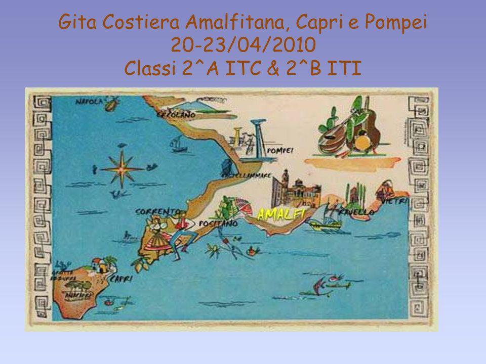 27/05/10 Gita Costiera Amalfitana, Capri e Pompei 20-23/04/2010 Classi 2^A ITC & 2^B ITI 1