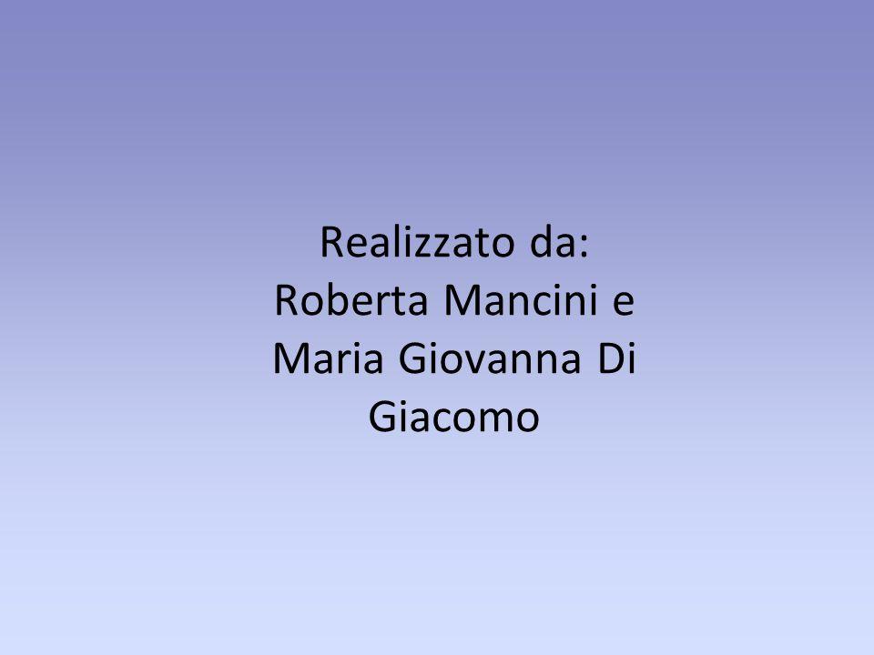 Realizzato da: Roberta Mancini e Maria Giovanna Di Giacomo