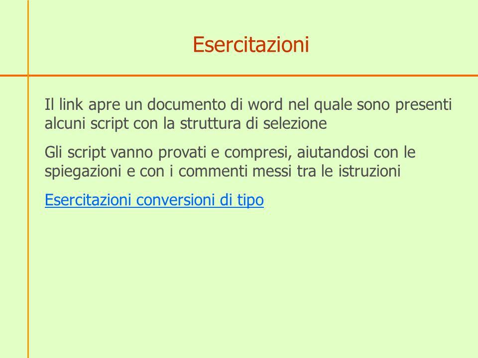 Esercitazioni Il link apre un documento di word nel quale sono presenti alcuni script con la struttura di selezione.