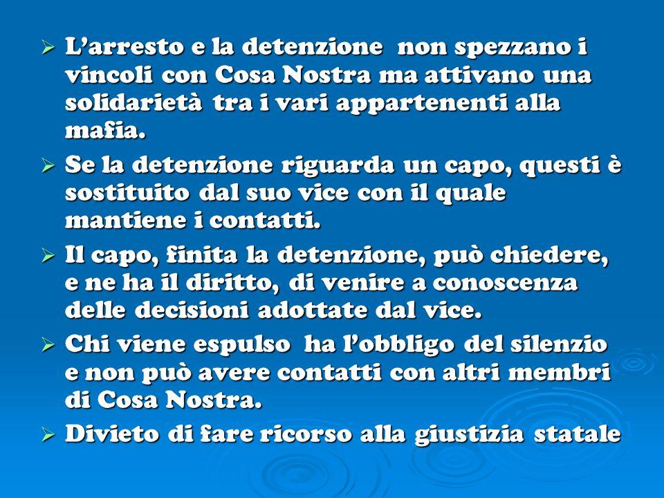 L'arresto e la detenzione non spezzano i vincoli con Cosa Nostra ma attivano una solidarietà tra i vari appartenenti alla mafia.