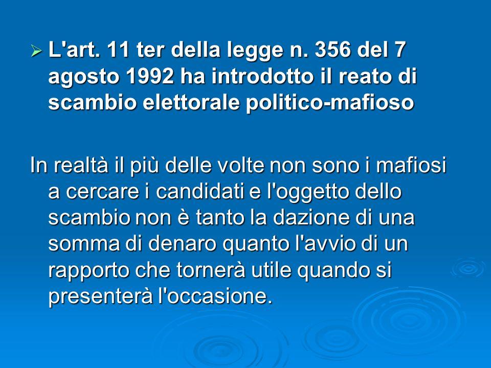 L art. 11 ter della legge n. 356 del 7 agosto 1992 ha introdotto il reato di scambio elettorale politico-mafioso