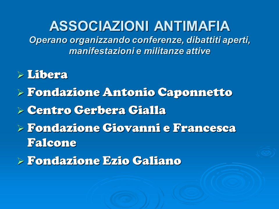 ASSOCIAZIONI ANTIMAFIA Operano organizzando conferenze, dibattiti aperti, manifestazioni e militanze attive