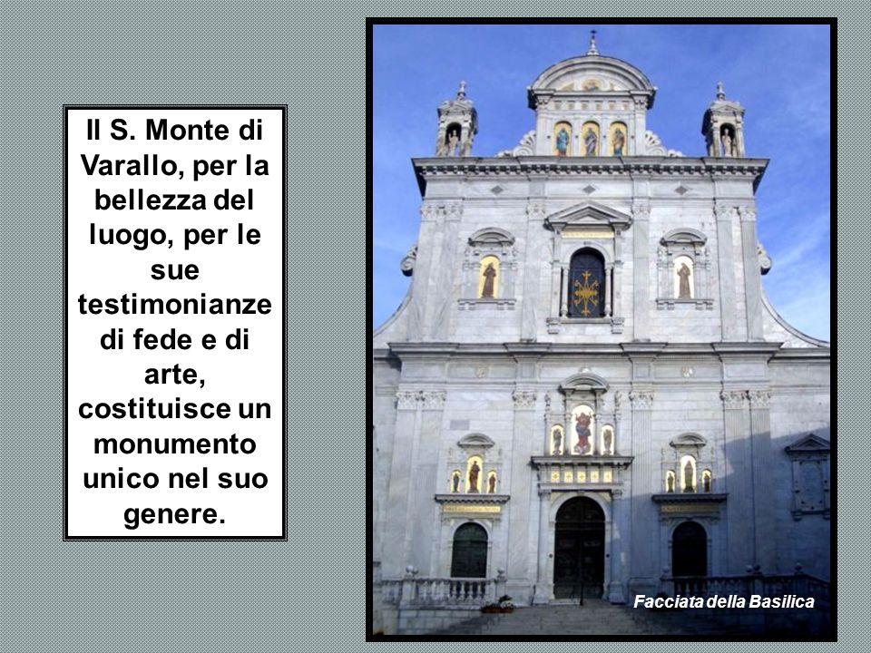 Il S. Monte di Varallo, per la bellezza del luogo, per le sue testimonianze di fede e di arte, costituisce un monumento unico nel suo genere.