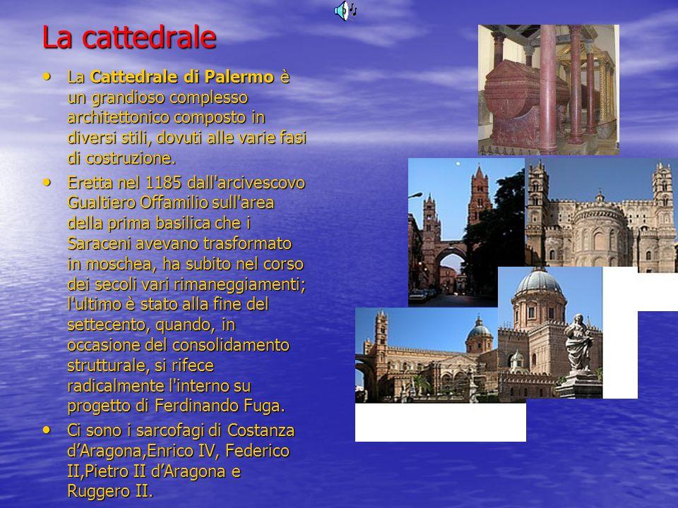 La cattedrale La Cattedrale di Palermo è un grandioso complesso architettonico composto in diversi stili, dovuti alle varie fasi di costruzione.