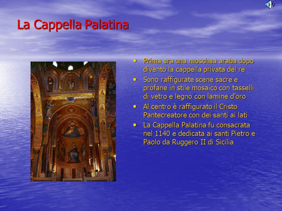 La Cappella Palatina Prima era una moschea araba dopo diventò la cappella privata del re.