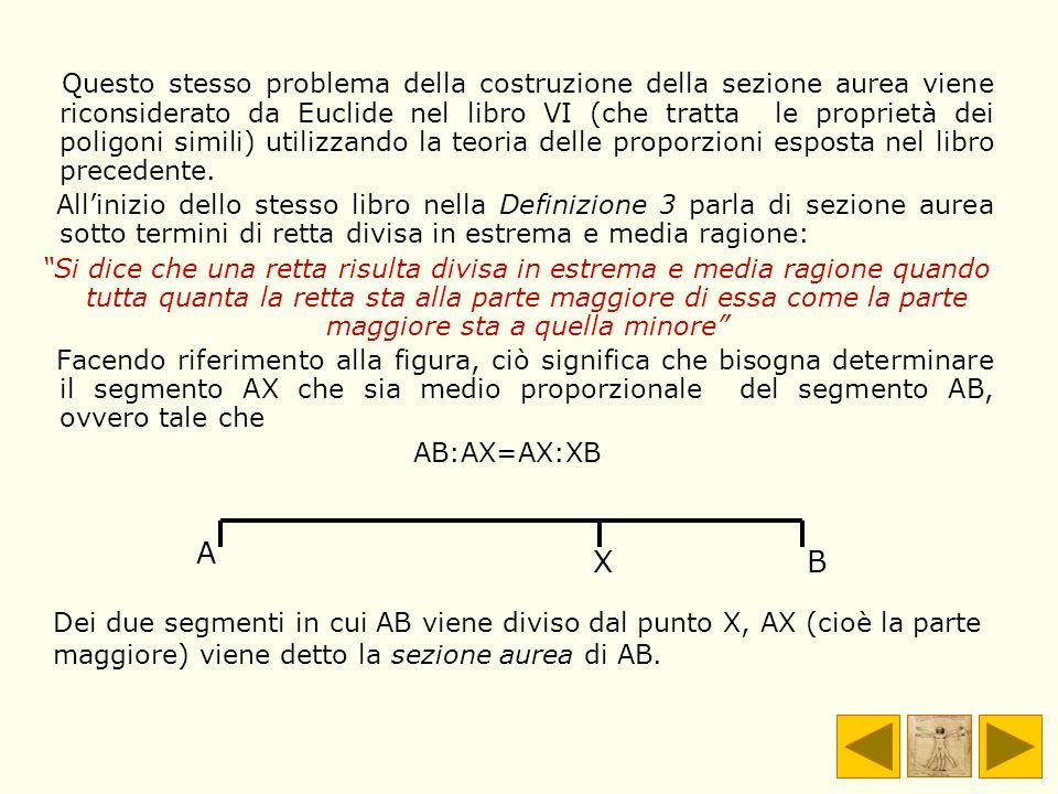 Questo stesso problema della costruzione della sezione aurea viene riconsiderato da Euclide nel libro VI (che tratta le proprietà dei poligoni simili) utilizzando la teoria delle proporzioni esposta nel libro precedente.