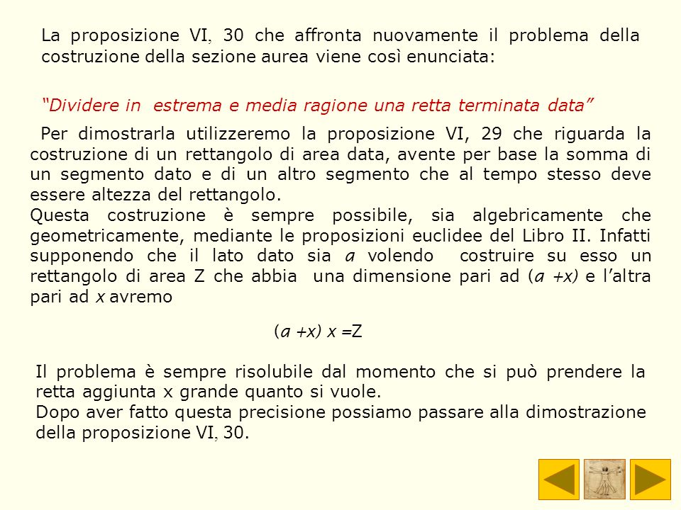 La proposizione VI, 30 che affronta nuovamente il problema della costruzione della sezione aurea viene così enunciata: