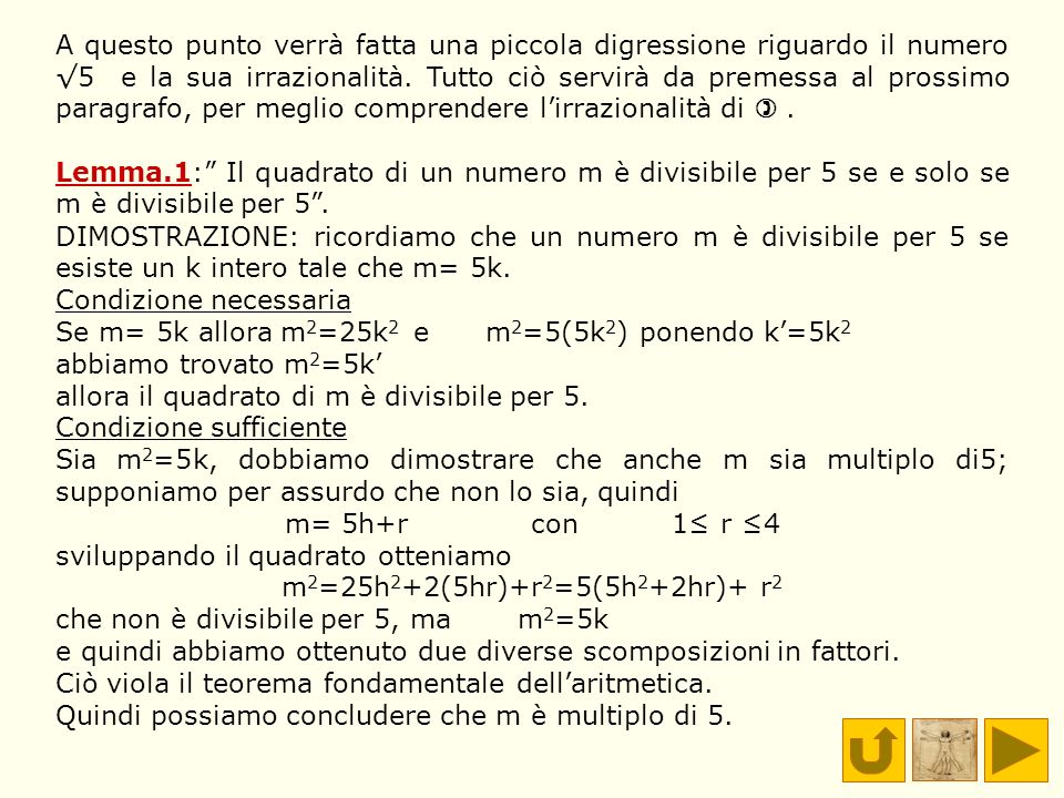 A questo punto verrà fatta una piccola digressione riguardo il numero √5 e la sua irrazionalità. Tutto ciò servirà da premessa al prossimo paragrafo, per meglio comprendere l'irrazionalità di  .